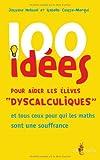 100 idées pour aider les élèves dyscalculiques : [et tous ceux pour qui les maths sont une souffrance]
