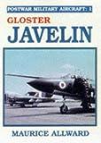 Postwar Military Aircraft: Gloster Javelin v. 1 (0711013233) by Allward, Maurice