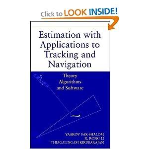 Estimation with Applications to Tracking and Navigation Yaakov Bar-Shalom, X. Rong Li and Thiagalingam Kirubarajan