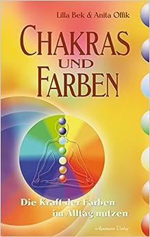 Chakras und Farben: Die Kraft der Farben im Alltag nutzen ...