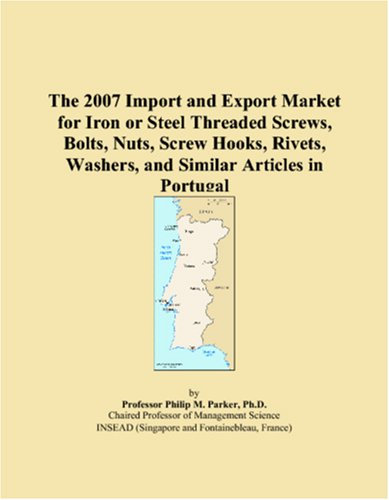 The 2007 Import and Export Market for Iron or Steel Threaded Screws, Bolts, Nuts, Screw Hooks, Rivets, Washers, and Similar Articles in Portugal