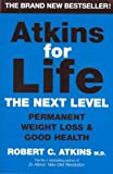 Atkins for Life: The Next Level: Permanent Weight Loss and Good Health (0330418467) by Atkins, Robert C.