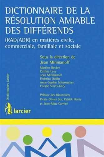 Dictionnaire de la résolution amiable des différends : (RAD/ADR) en matières civile, commerciale, familiale et sociale
