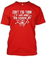 Don't You Think If I Were Wrong I'd Know It Men's T-shirt Tee