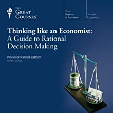 Thinking Like an Economist: A Guide to Rational Decision Making  by The Great Courses Narrated by Professor Randall Bartlett