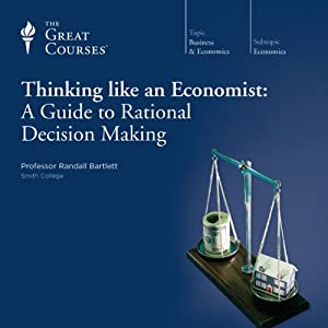 Thinking Like an Economist: A Guide to Rational Decision Making | [ The Great Courses]