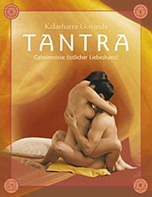 Tantra - die hohe Schule der Sexualiät. Eine praktische Einführung in die fernöstliche Liebeskunst