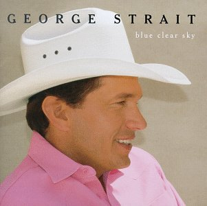 George Strait - Blue Clear Sky Lyrics - Zortam Music