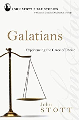 Galatians: Experiencing the Grace of Christ (John Stott Bible Studies)