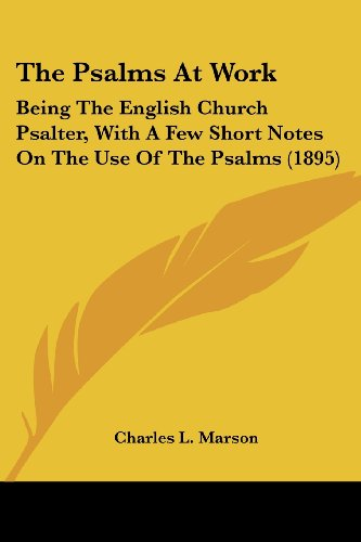 The Psalms At Work: Being The English Church Psalter, With A Few Short Notes On The Use Of The Psalms (1895)