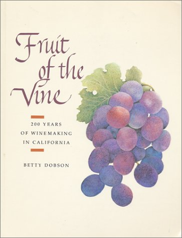 Fruit of the Vine: Two Hundred Years of Winemaking in California, BETTY DOBSON