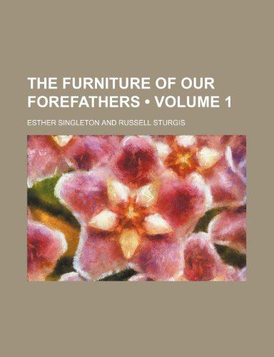 The Furniture of Our Forefathers (Volume 1)