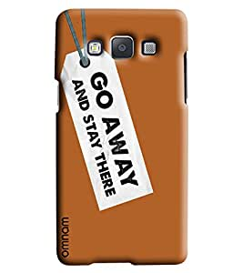 Omnam Go Away And Stay There Printed Designer Back Cover Case For Samsung Galaxy A5