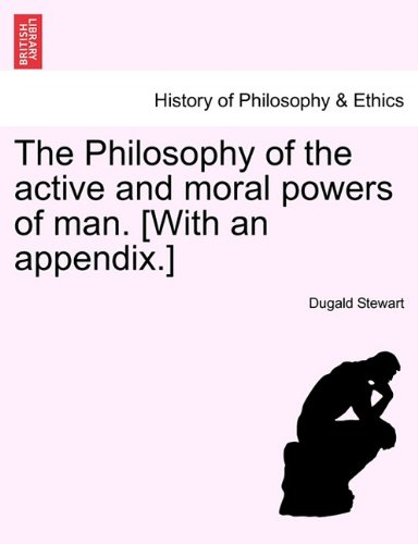 The Philosophy of the active and moral powers of man. [With an appendix.]