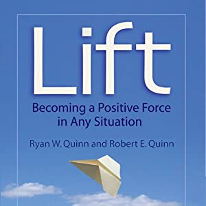 Lift: Becoming a Positive Force in Any Situation | [Ryan W. Quinn, Robert E. Quinn]