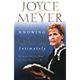 Knowing God Intimately: Being as Close to Him as You Want to Be ~ Joyce Meyer