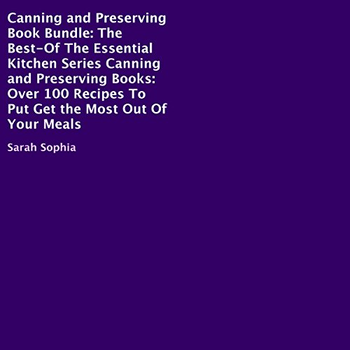 Canning and Preserving Book Bundle: The Best of the Essential Kitchen Series Canning and Preserving Books by Sarah Sophia