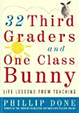 32 Third Graders and One Class Bunny: Life Lessons from Teaching [32 3RD GRADERS & 1 CLASS BUNNY]