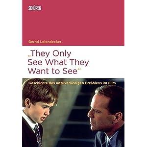 """""""They Only See What They Want to See"""": Geschichte des unzuverlässigen Erzählens im Film (Marburger"""