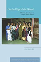 On the Edge of the Global: Modern Anxieties in a Pacific Island Nation (Contemporary Issues in Asia and Pacific)
