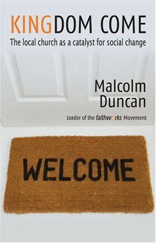 Kingdom Come: The Local Church as a Catalyst for Social Change, Duncan, Malcolm