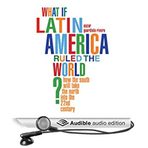 What if Latin America Ruled the World? (Unabridged)