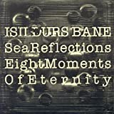 Sea Reflections/Eight Moments of Eternity by Isildurs Bane (2007-05-22)