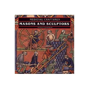 Masons and Sculptors (Medieval Craftsmen Series)