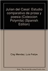 Julian del Casal: Estudio comparativo de prosa y poesia (Coleccion