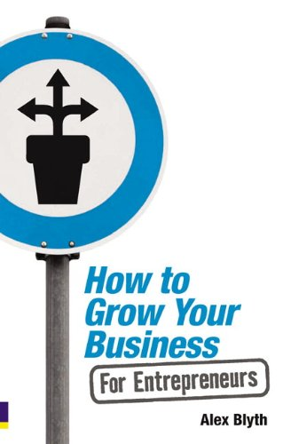 HOW-TO-GROW-YOUR-BUSINESS-FOR-ENTREPRENEURS-By-Alex-Blyth-BRAND-NEW