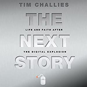The Next Story: Life and Faith after the Digital Explosion | [Tim Challies]