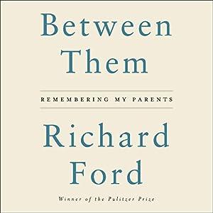 Between Them: Remembering My Parents Hörbuch von Richard Ford Gesprochen von: Christian Baskous