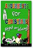 Amusements for Christians (0873980123) by John R. Rice