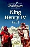 William Shakespeare King Henry IV, Part 2: Pt. 2 (Cambridge School Shakespeare)