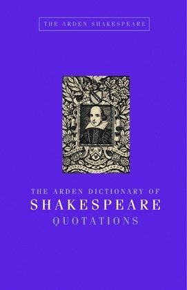 The Arden Dictionary of Shakespeare Quotations (Book) written by Jane Armstrong, William Shakespeare