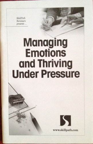 Managing Emotions and Thriving Under Pressure (skillpath seminars presents ...) (Managing Emotions Under Pressure compare prices)