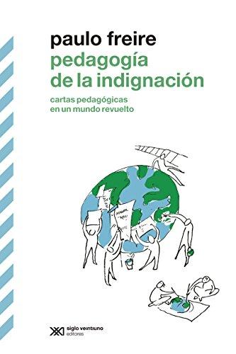 Pedagogía De La Indignación: Cartas Pedagógicas En Un Mundo Revuelto