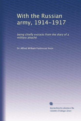With the Russian army, 1914-1917: being chiefly extracts from the diary of a military attach PDF
