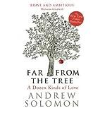 Andrew Solomon [ Far from the Tree A Dozen Kinds of Love ] [ FAR FROM THE TREE A DOZEN KINDS OF LOVE ] BY Solomon, Andrew ( AUTHOR ) Feb-07-2013 HardCover