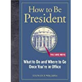 "How to Be President: What to Do and Where to Go Once You're in Officevon ""Stephen P. Williams"""
