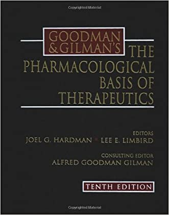 Goodman & Gilman's The Pharmacological Basis of Therapeutics written by Joel Griffith Hardman