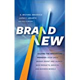 Brand New: Solving the Innovation Paradox -- How Great Brands Invent and Launch New Products, Services, and Business Models ~ Paul B. Brown