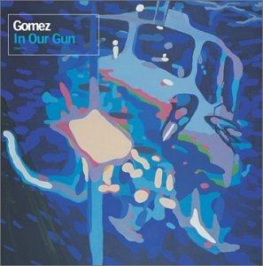 Gomez - In Our Gun - Zortam Music