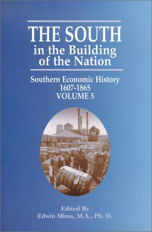 The South in the Building of the Nation, Volume V: Southern Economic History 1607-1865