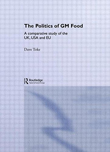 The Politics of GM Food: A Comparative Study of the UK, USA and EU (Environmental Politics), by Dave Toke