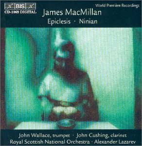 MacMillan: Epiclesis Ninian by James MacMillan, Alexander Lazarev, Royal Scottish National Orchestra, John Wallace and John Cushing