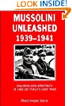 Mussolini Unleashed, 1939-1941: Polit...