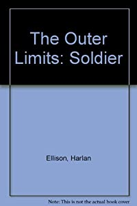 The Outer Limits: Soldier by Harlan Ellison, Diane Duane, Richard A Lupoff and Howard Hendrix