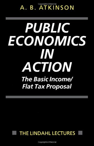 Public Economics in Action: The Basic Income/Flat Tax Proposal (Lindahl Lectures on Monetary & Fiscal Policy)