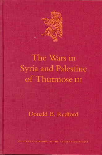 The Wars in Syria and Palestine of Thutmose III (Culture and History of the Ancient Near East) (v. 3)